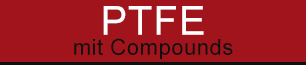 PTFE mit Compounds KELUX Kunststoffe